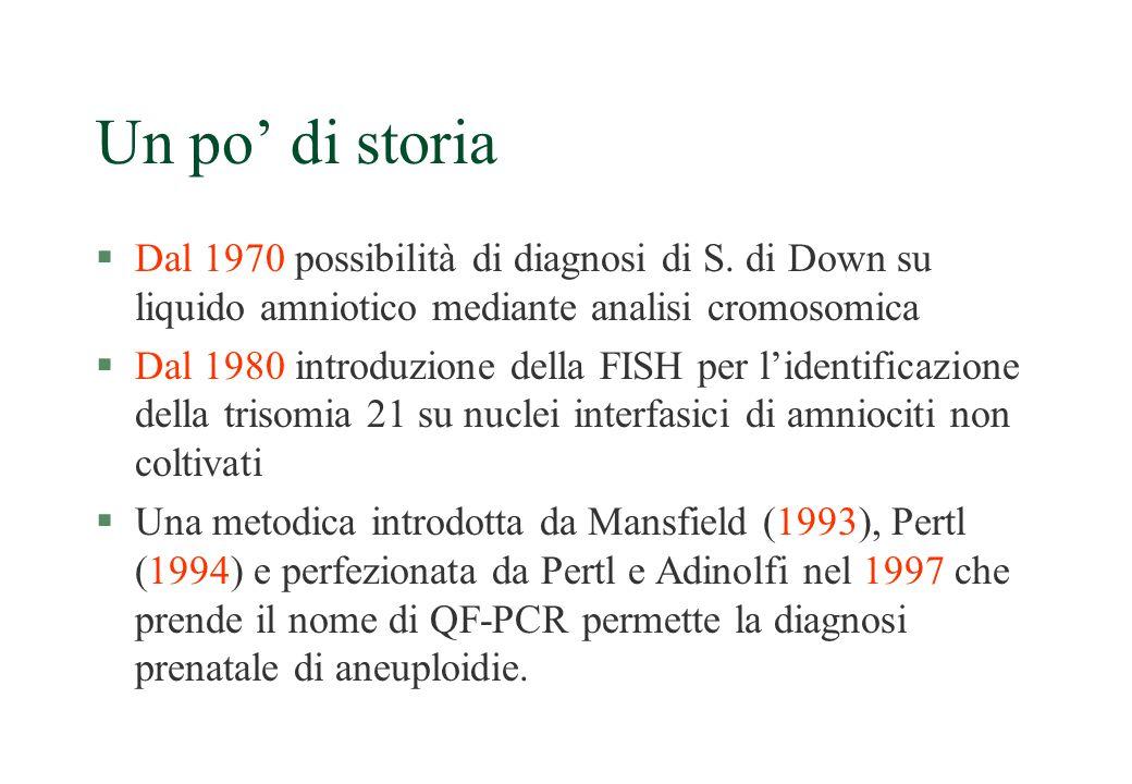 Un po' di storia §Dal 1970 possibilità di diagnosi di S. di Down su liquido amniotico mediante analisi cromosomica §Dal 1980 introduzione della FISH p