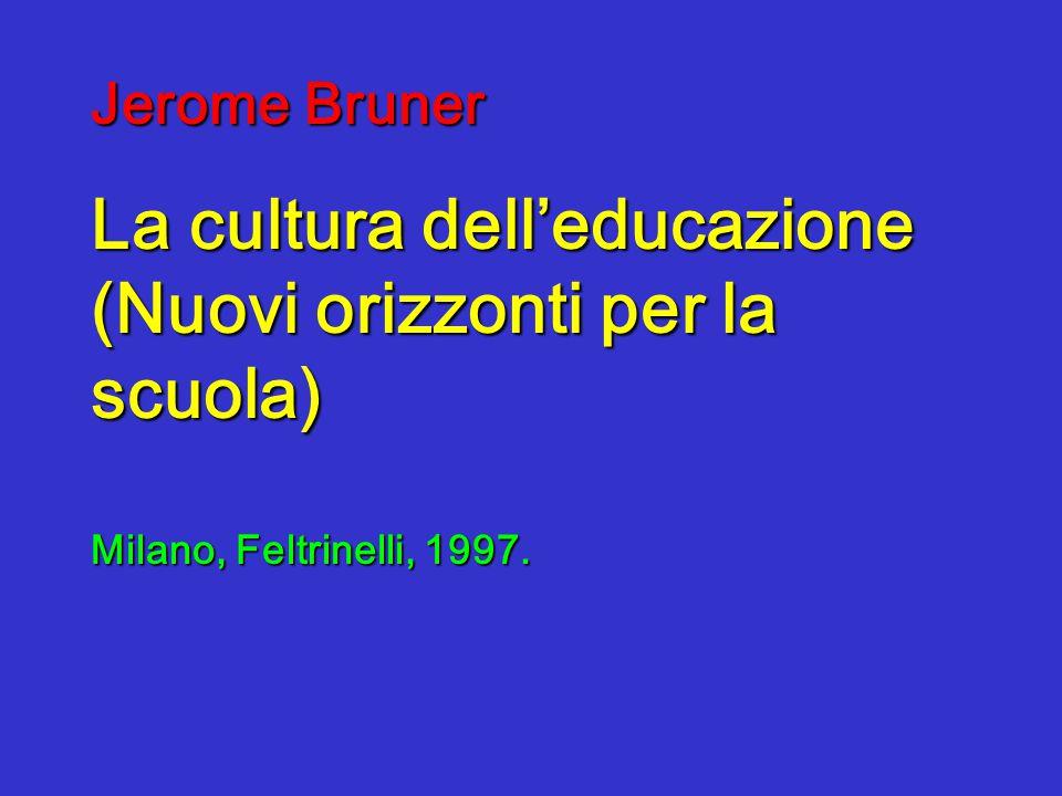Jerome Bruner La cultura dell'educazione (Nuovi orizzonti per la scuola) Milano, Feltrinelli, 1997.