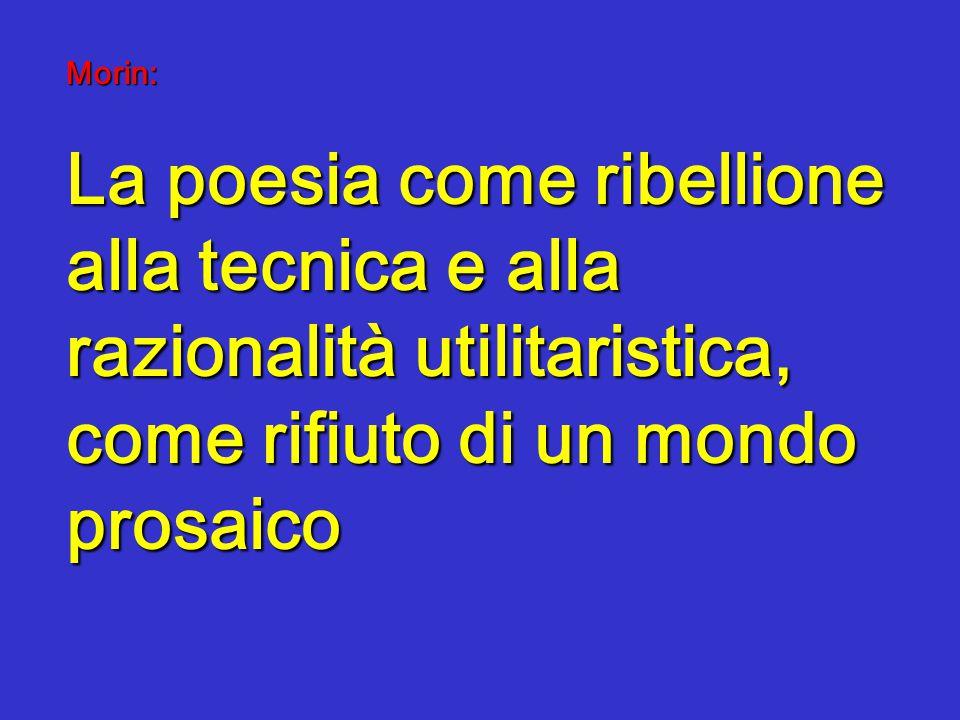 Morin: La poesia come ribellione alla tecnica e alla razionalità utilitaristica, come rifiuto di un mondo prosaico
