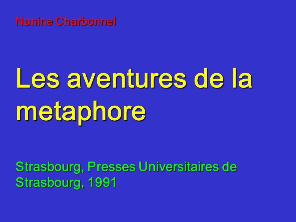 Nanine Charbonnel Les aventures de la metaphore Strasbourg, Presses Universitaires de Strasbourg, 1991