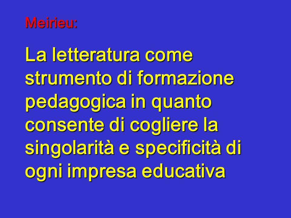 Meirieu: La letteratura come strumento di formazione pedagogica in quanto consente di cogliere la singolarità e specificità di ogni impresa educativa