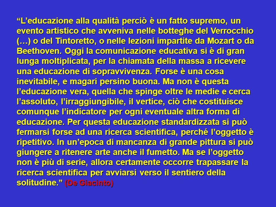 L'educazione alla qualità perciò è un fatto supremo, un evento artistico che avveniva nelle botteghe del Verrocchio (…) o del Tintoretto, o nelle lezioni impartite da Mozart o da Beethoven.