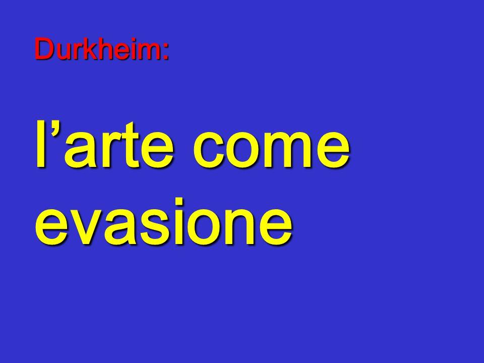 Durkheim: l'arte come evasione