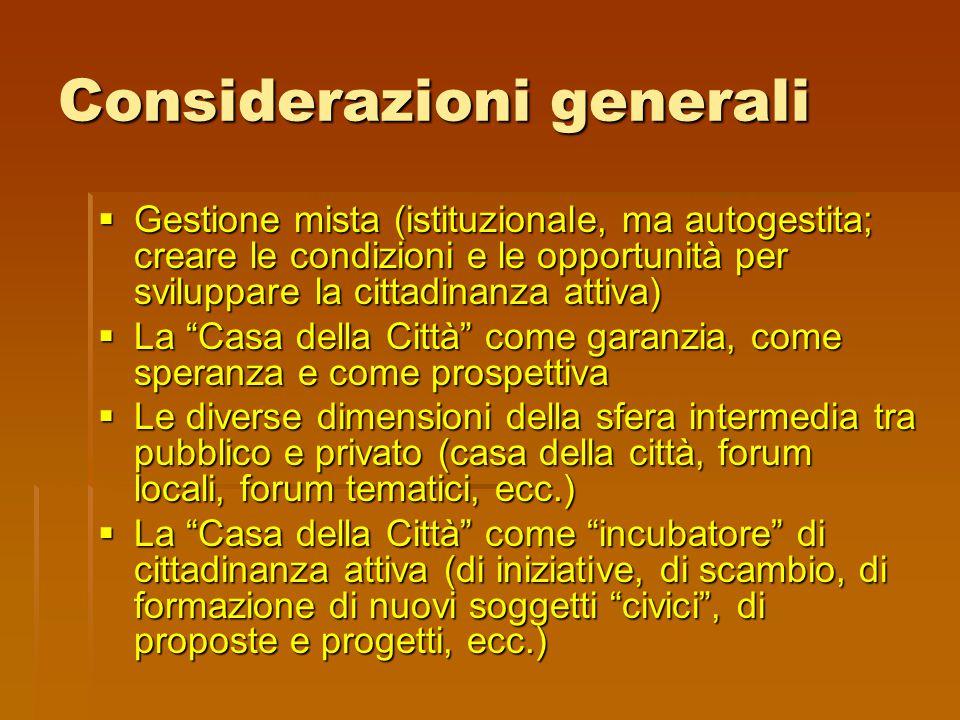 Considerazioni generali  Gestione mista (istituzionale, ma autogestita; creare le condizioni e le opportunità per sviluppare la cittadinanza attiva)