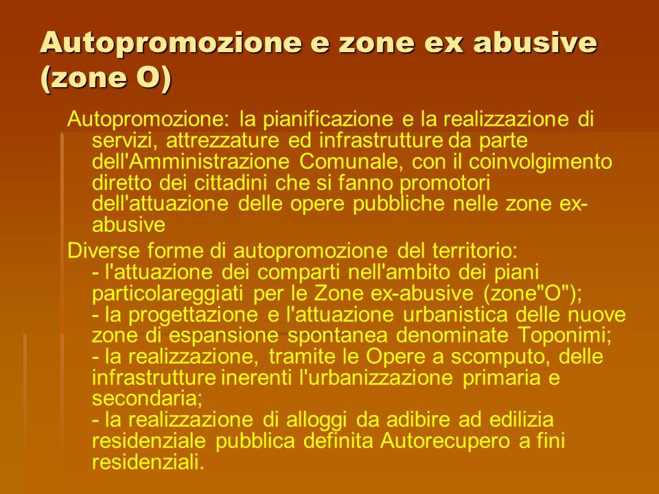 Autopromozione e zone ex abusive (zone O) Autopromozione: la pianificazione e la realizzazione di servizi, attrezzature ed infrastrutture da parte del