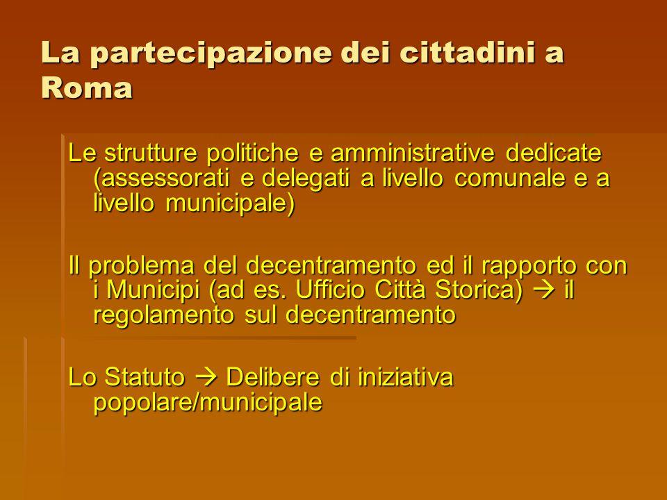 La partecipazione dei cittadini a Roma Le strutture politiche e amministrative dedicate (assessorati e delegati a livello comunale e a livello municip