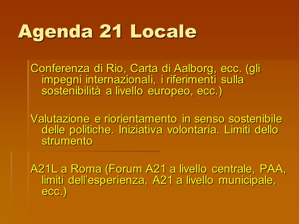 Agenda 21 Locale Conferenza di Rio, Carta di Aalborg, ecc. (gli impegni internazionali, i riferimenti sulla sostenibilità a livello europeo, ecc.) Val