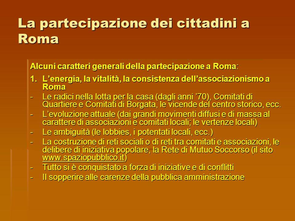 La partecipazione dei cittadini a Roma Alcuni caratteri generali della partecipazione a Roma: 1.L'energia, la vitalità, la consistenza dell'associazio