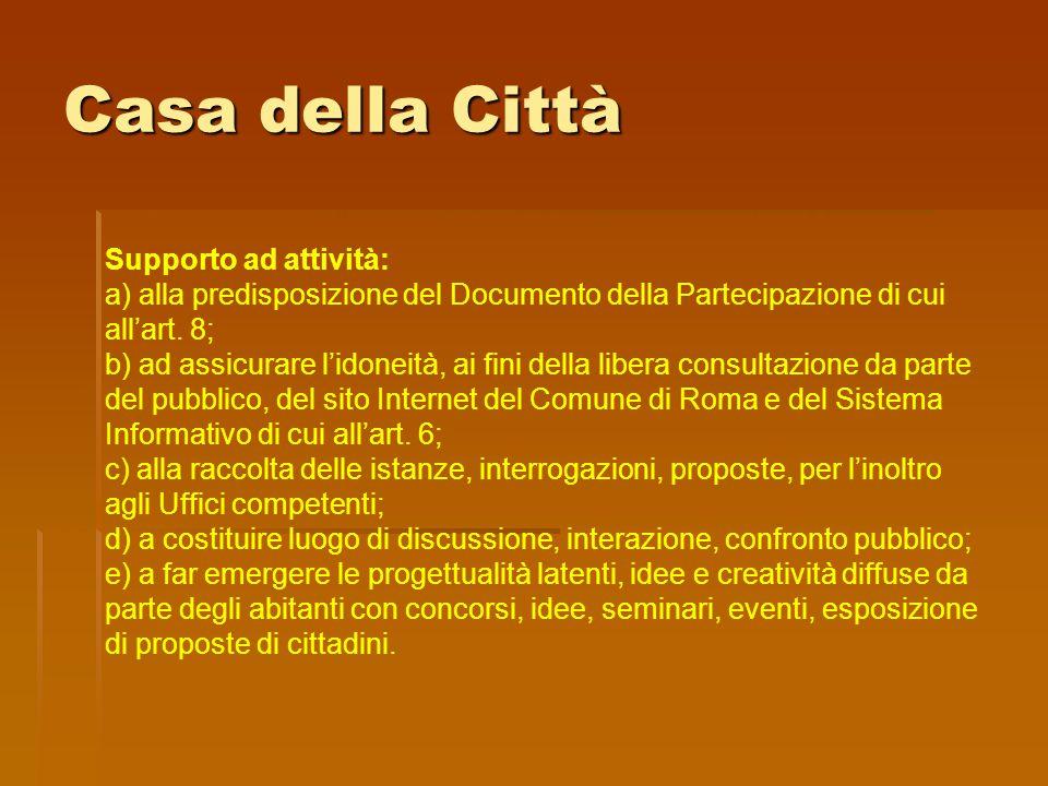 Casa della Città Supporto ad attività: a) alla predisposizione del Documento della Partecipazione di cui all'art. 8; b) ad assicurare l'idoneità, ai f