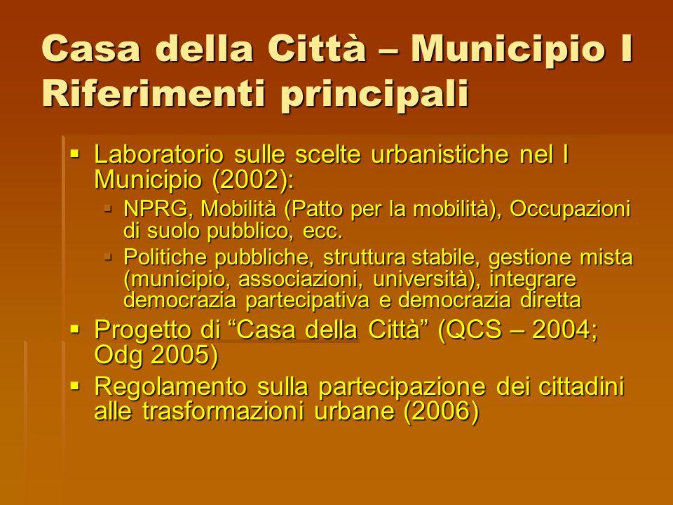 Casa della Città – Municipio I Riferimenti principali  Laboratorio sulle scelte urbanistiche nel I Municipio (2002):  NPRG, Mobilità (Patto per la mobilità), Occupazioni di suolo pubblico, ecc.