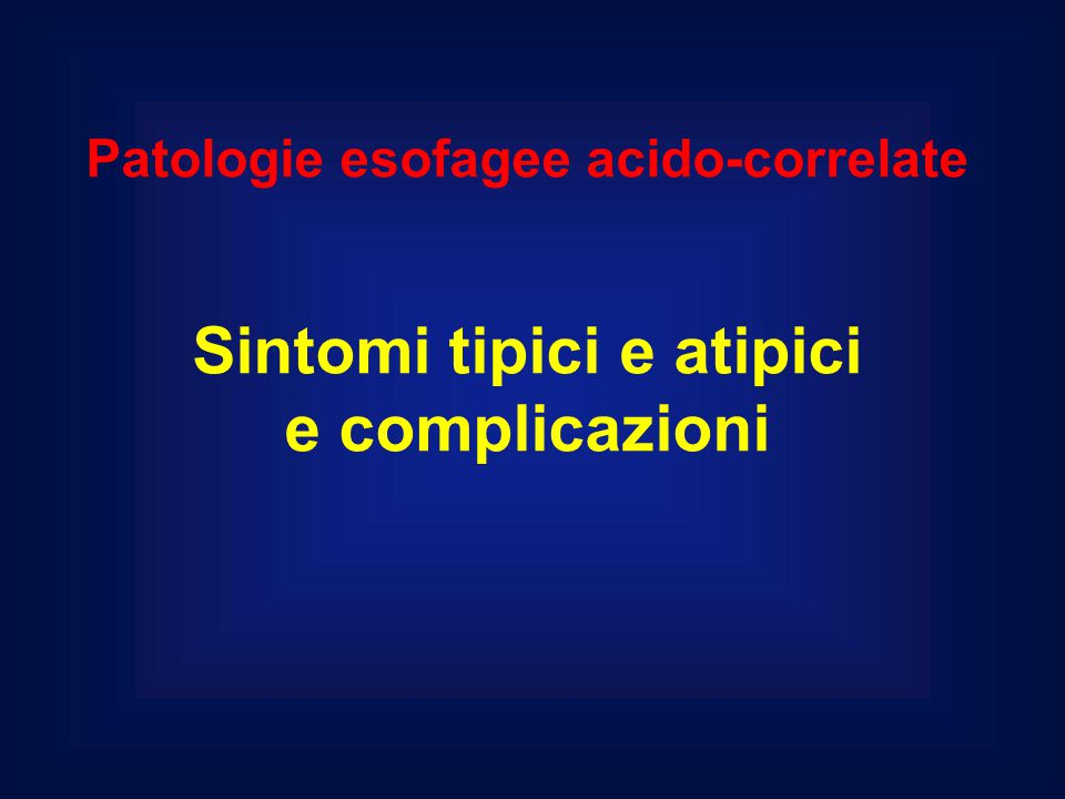 Patologie esofagee acido-correlate Sintomi tipici e atipici e complicazioni