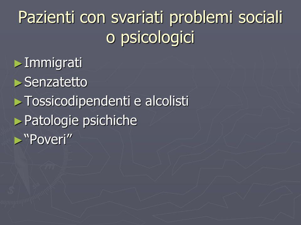 Pazienti con svariati problemi sociali o psicologici ► Immigrati ► Senzatetto ► Tossicodipendenti e alcolisti ► Patologie psichiche ► Poveri
