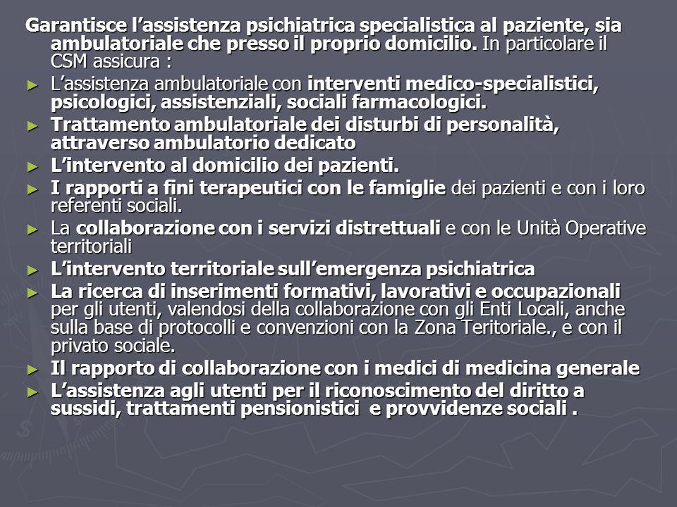 Garantisce l'assistenza psichiatrica specialistica al paziente, sia ambulatoriale che presso il proprio domicilio.