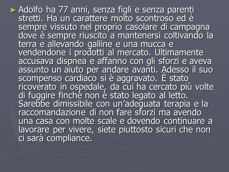 ► Adolfo ha 77 anni, senza figli e senza parenti stretti.