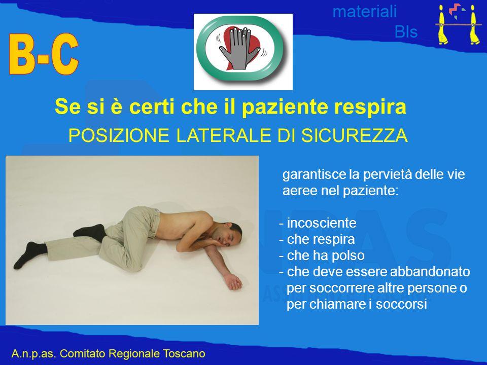POSIZIONE LATERALE DI SICUREZZA garantisce la pervietà delle vie aeree nel paziente: - incosciente - che respira - che ha polso - che deve essere abba