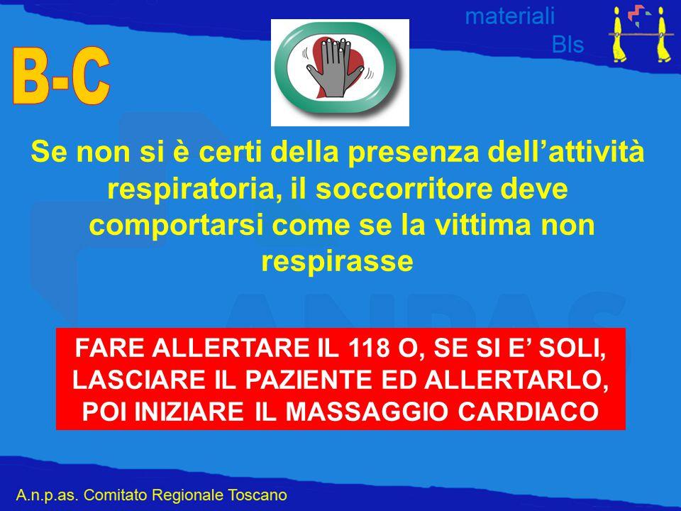 Se non si è certi della presenza dell'attività respiratoria, il soccorritore deve comportarsi come se la vittima non respirasse FARE ALLERTARE IL 118