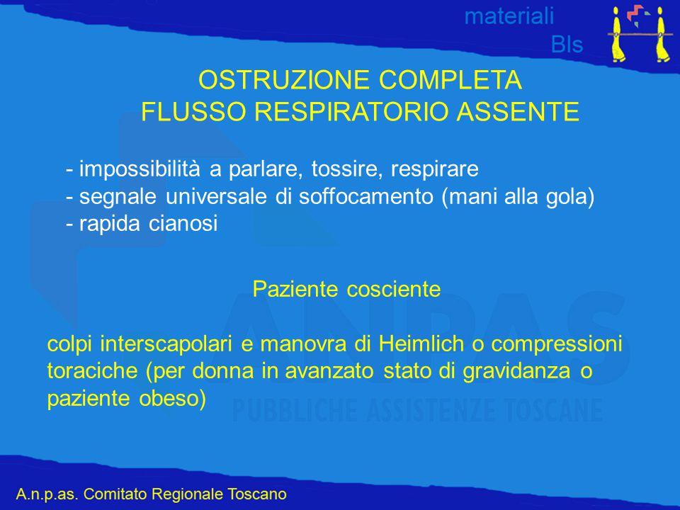 OSTRUZIONE COMPLETA FLUSSO RESPIRATORIO ASSENTE - impossibilità a parlare, tossire, respirare - segnale universale di soffocamento (mani alla gola) -