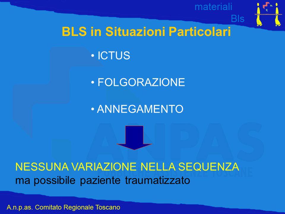 BLS in Situazioni Particolari ICTUS FOLGORAZIONE ANNEGAMENTO NESSUNA VARIAZIONE NELLA SEQUENZA ma possibile paziente traumatizzato
