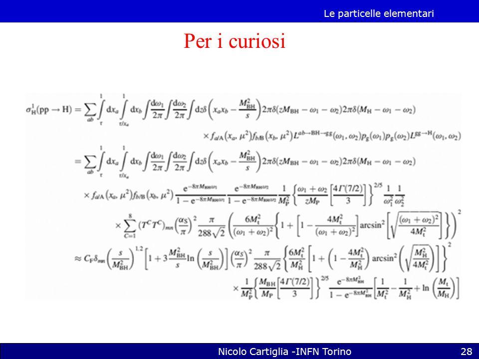 Le particelle elementari Nicolo Cartiglia -INFN Torino28 Per i curiosi