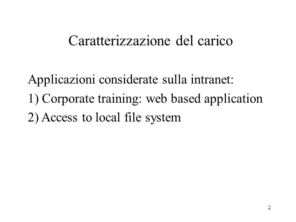 2 Caratterizzazione del carico Applicazioni considerate sulla intranet: 1) Corporate training: web based application 2) Access to local file system