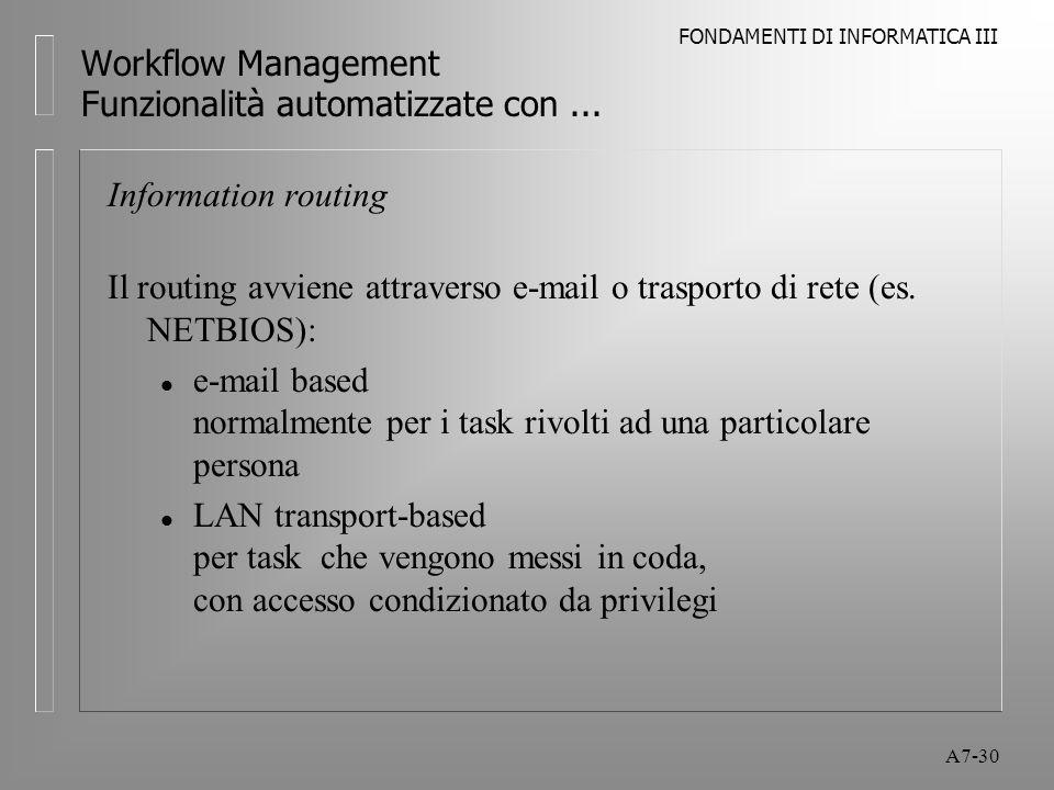 FONDAMENTI DI INFORMATICA III A7-30 Workflow Management Funzionalità automatizzate con... Information routing Il routing avviene attraverso e-mail o t