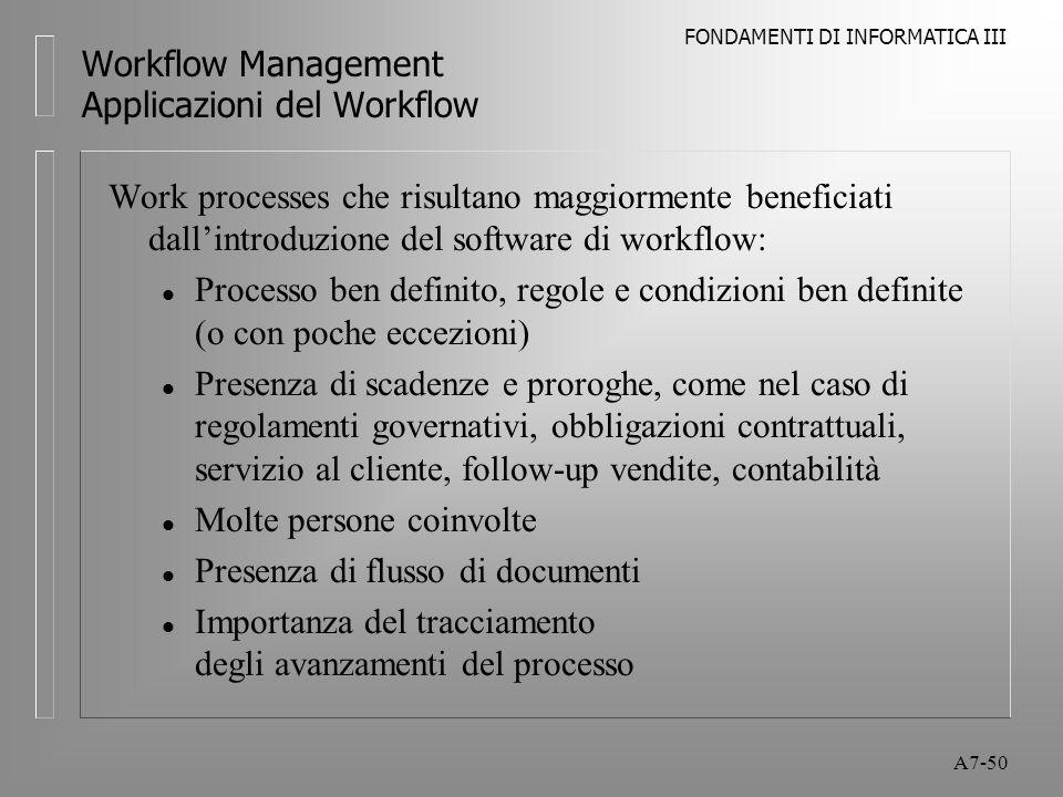 FONDAMENTI DI INFORMATICA III A7-50 Workflow Management Applicazioni del Workflow Work processes che risultano maggiormente beneficiati dall'introduzi