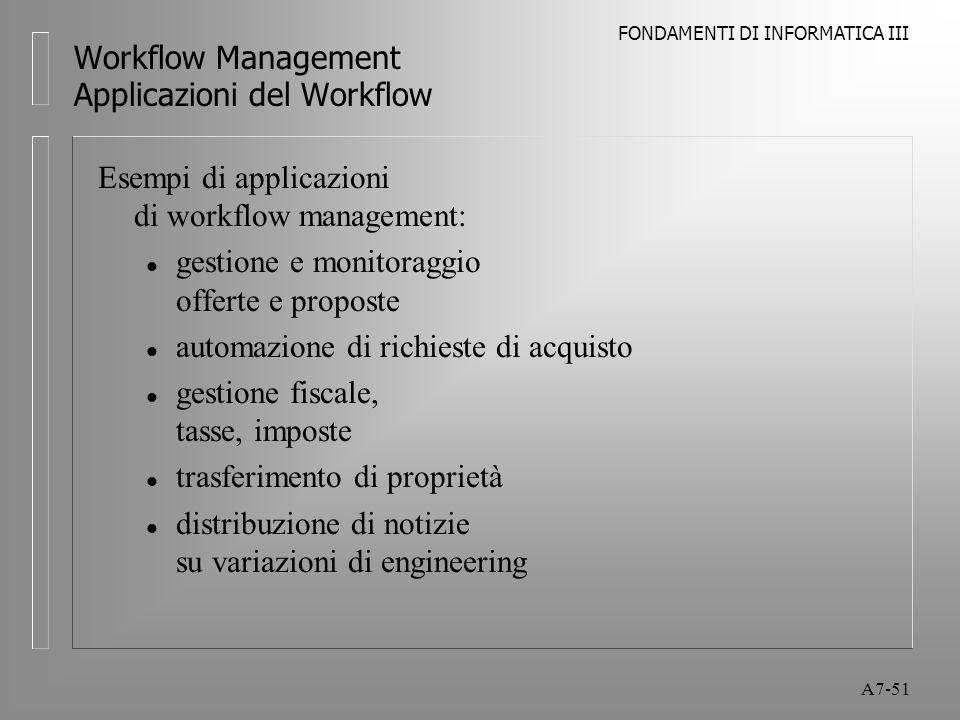 FONDAMENTI DI INFORMATICA III A7-51 Workflow Management Applicazioni del Workflow Esempi di applicazioni di workflow management: l gestione e monitora