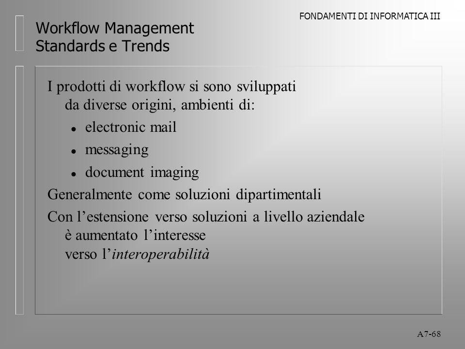 FONDAMENTI DI INFORMATICA III A7-68 Workflow Management Standards e Trends I prodotti di workflow si sono sviluppati da diverse origini, ambienti di: