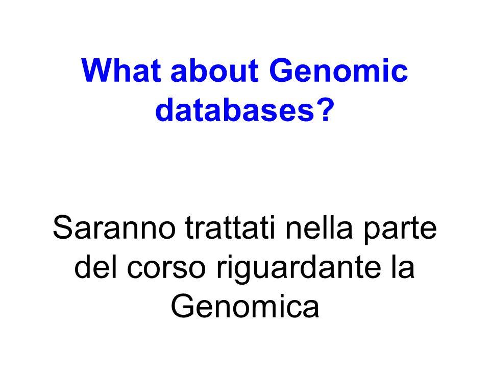 What about Genomic databases? Saranno trattati nella parte del corso riguardante la Genomica