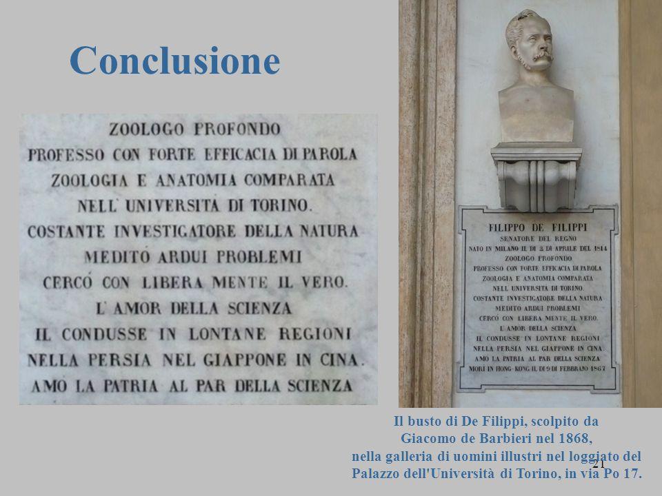 21 Conclusione Il busto di De Filippi, scolpito da Giacomo de Barbieri nel 1868, nella galleria di uomini illustri nel loggiato del Palazzo dell Università di Torino, in via Po 17.
