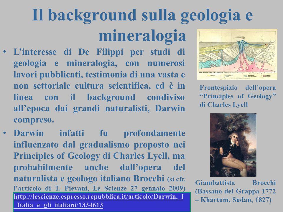 Il background sulla geologia e mineralogia 4 L'interesse di De Filippi per studi di geologia e mineralogia, con numerosi lavori pubblicati, testimonia di una vasta e non settoriale cultura scientifica, ed è in linea con il background condiviso all'epoca dai grandi naturalisti, Darwin compreso.