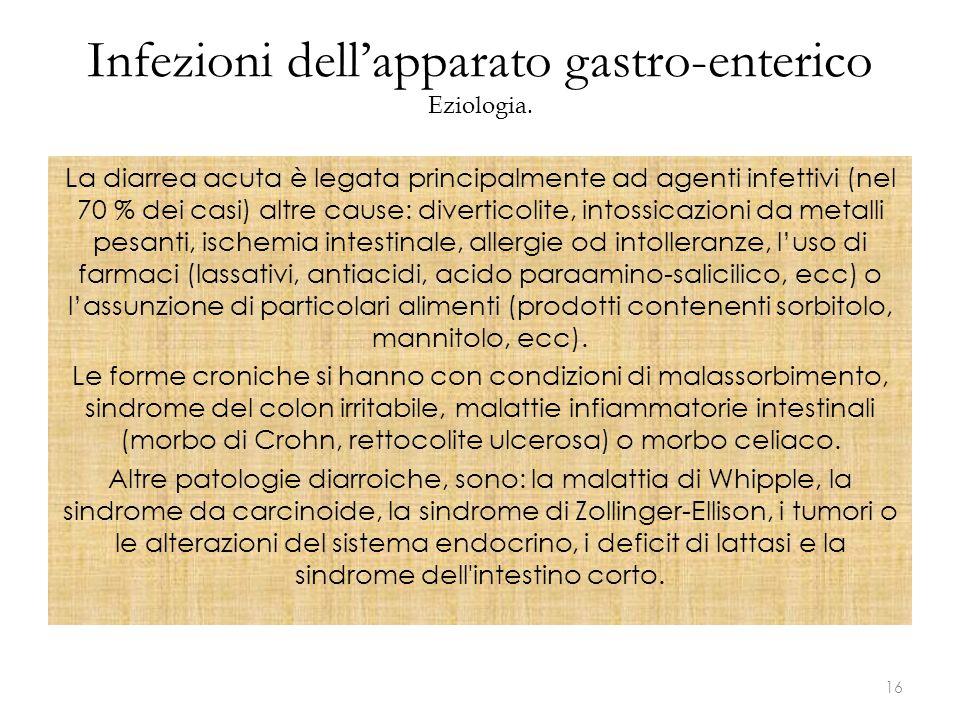 Infezioni dell'apparato gastro-enterico Eziologia. La diarrea acuta è legata principalmente ad agenti infettivi (nel 70 % dei casi) altre cause: diver