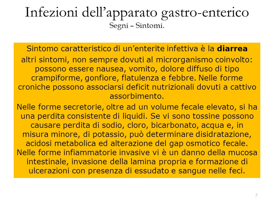 Infezioni dell'apparato gastro-enterico Segni – Sintomi. Sintomo caratteristico di un'enterite infettiva è la diarrea altri sintomi, non sempre dovuti