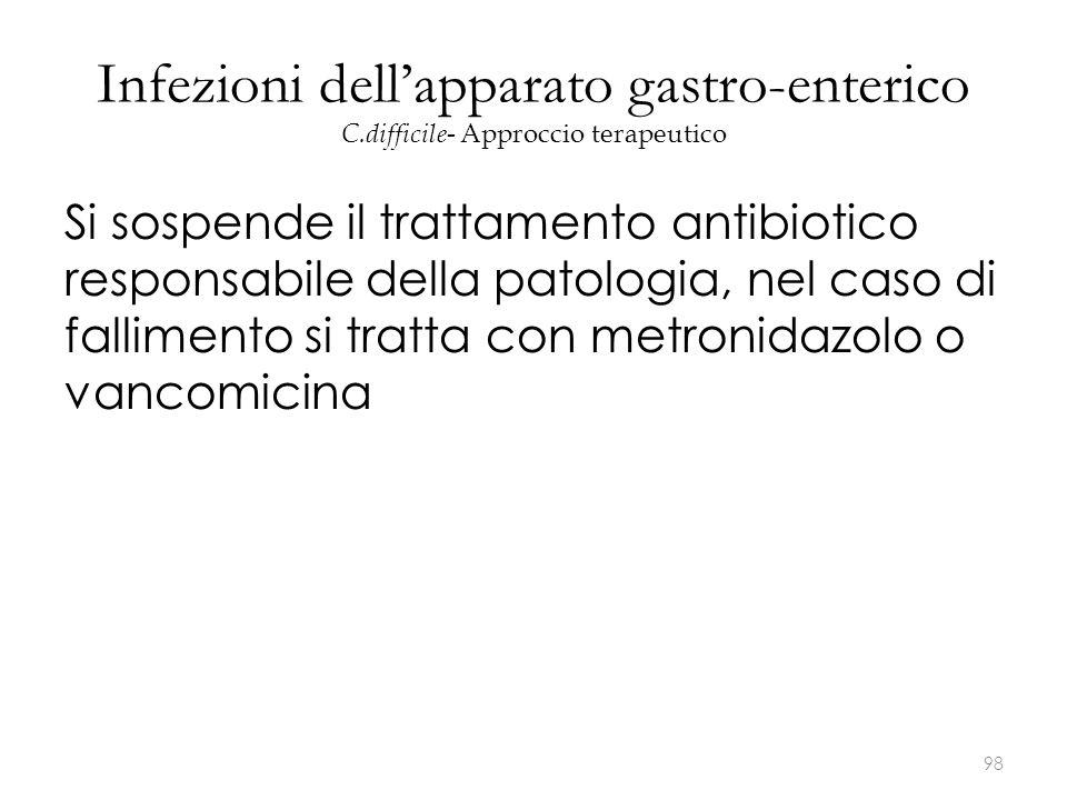 Infezioni dell'apparato gastro-enterico C.difficile- Approccio terapeutico Si sospende il trattamento antibiotico responsabile della patologia, nel ca