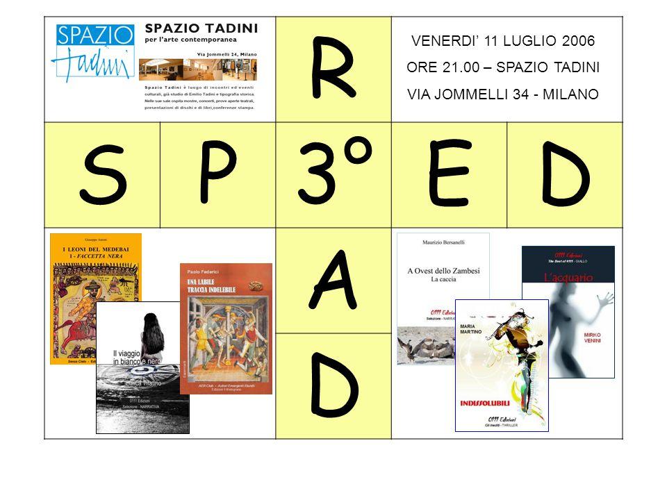 R SP3°ED A D VENERDI' 11 LUGLIO 2006 ORE 21.00 – SPAZIO TADINI VIA JOMMELLI 34 - MILANO