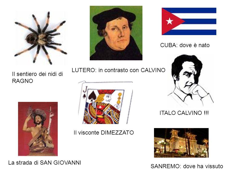 Il sentiero dei nidi di RAGNO La strada di SAN GIOVANNI Il visconte DIMEZZATO SANREMO: dove ha vissuto CUBA: dove è nato LUTERO: in contrasto con CALVINO ITALO CALVINO !!!