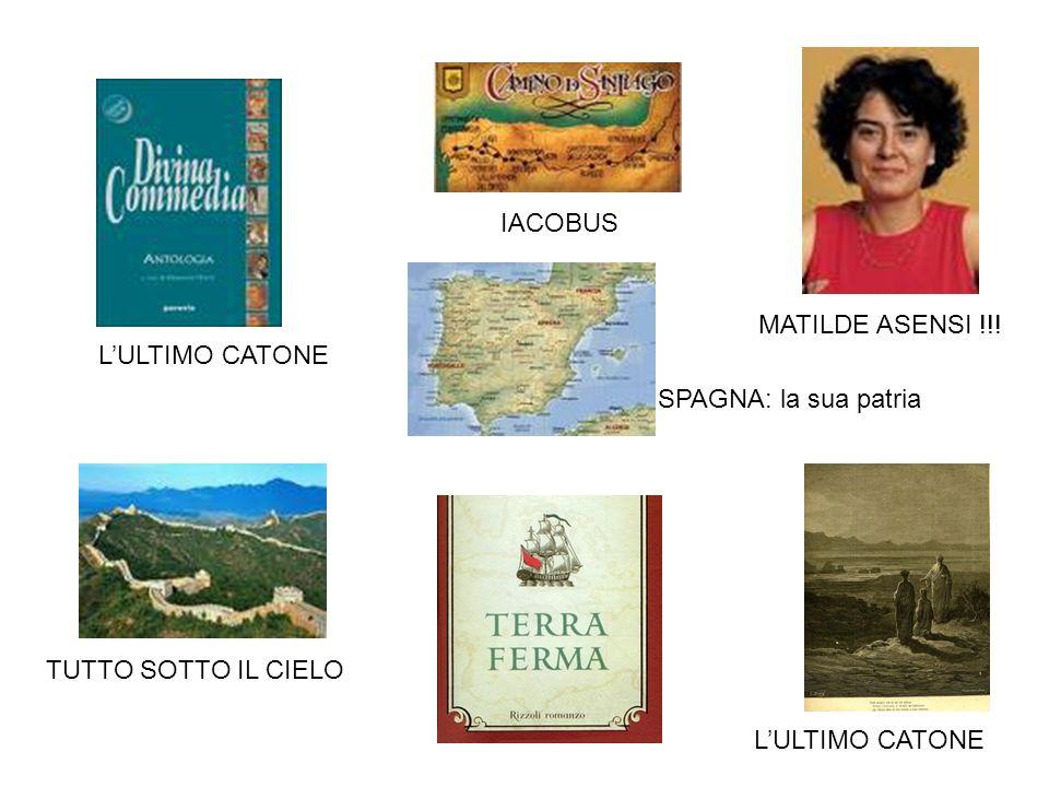 IACOBUS L'ULTIMO CATONE TUTTO SOTTO IL CIELO L'ULTIMO CATONE SPAGNA: la sua patria MATILDE ASENSI !!!