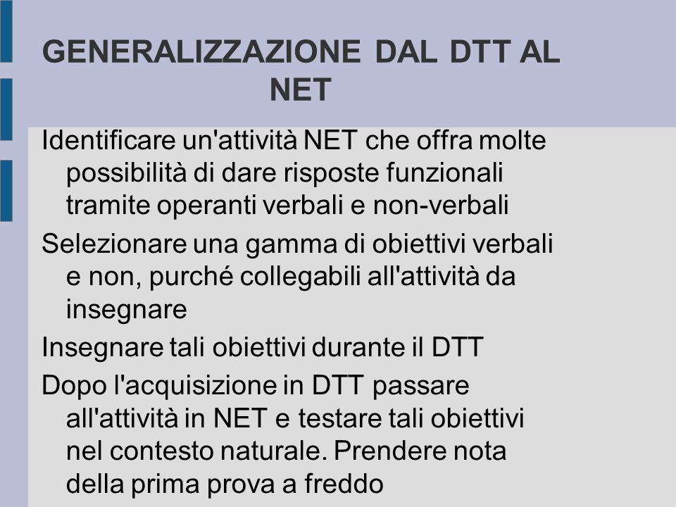 GENERALIZZAZIONE DAL DTT AL NET Identificare un'attività NET che offra molte possibilità di dare risposte funzionali tramite operanti verbali e non-ve