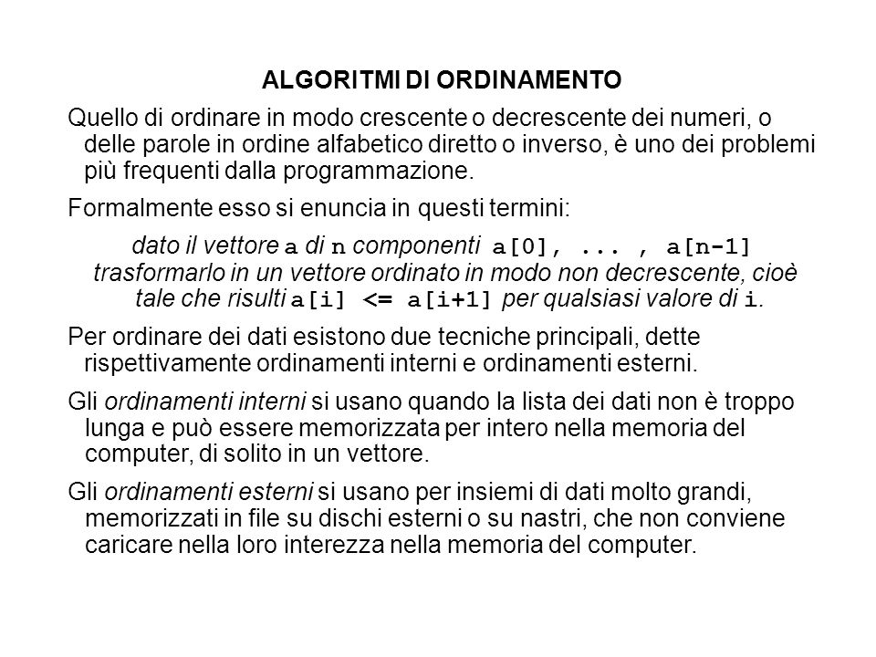 ALGORITMI DI ORDINAMENTO Quello di ordinare in modo crescente o decrescente dei numeri, o delle parole in ordine alfabetico diretto o inverso, è uno dei problemi più frequenti dalla programmazione.