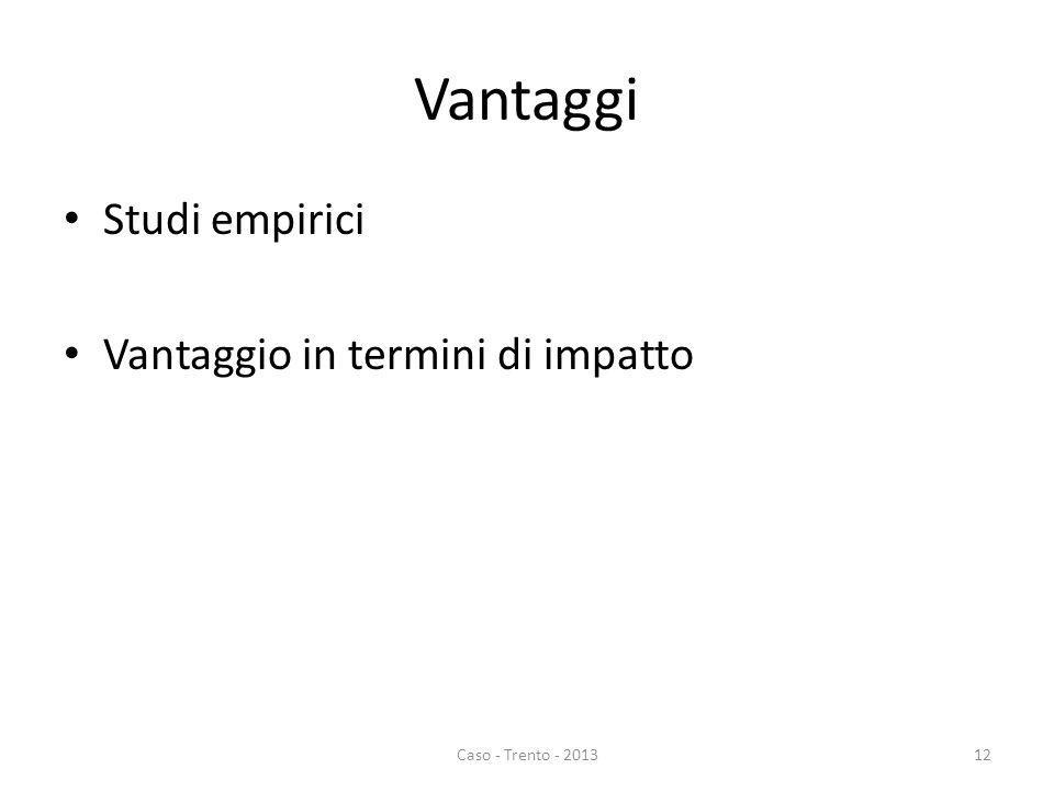 Vantaggi Studi empirici Vantaggio in termini di impatto Caso - Trento - 201312