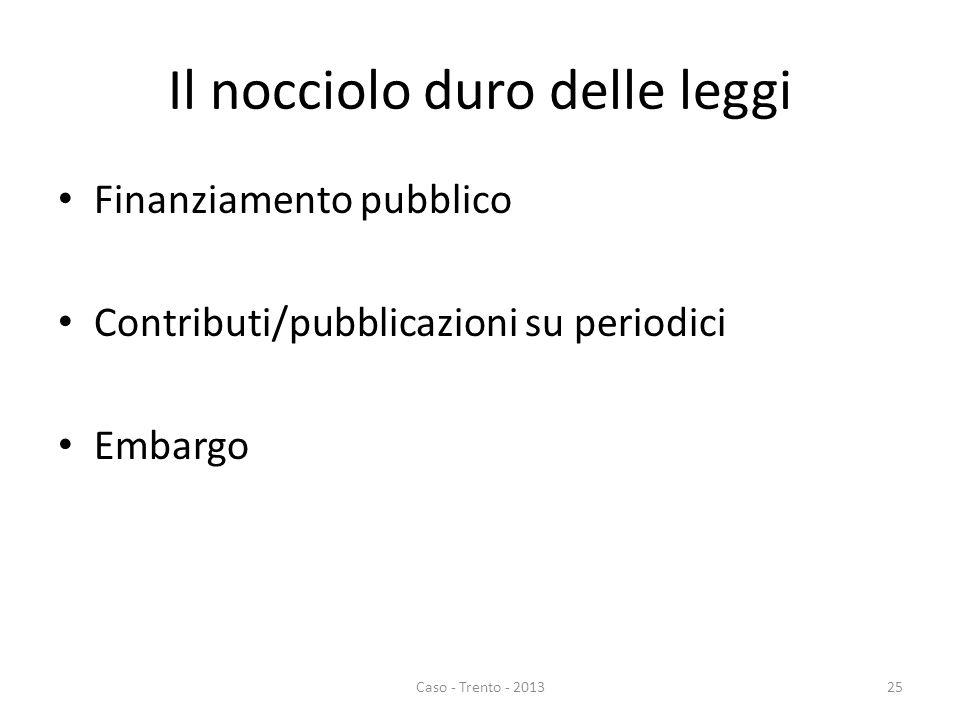 Il nocciolo duro delle leggi Finanziamento pubblico Contributi/pubblicazioni su periodici Embargo Caso - Trento - 201325