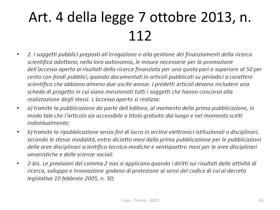 Art. 4 della legge 7 ottobre 2013, n. 112 2. I soggetti pubblici preposti all'erogazione o alla gestione dei finanziamenti della ricerca scientifica a