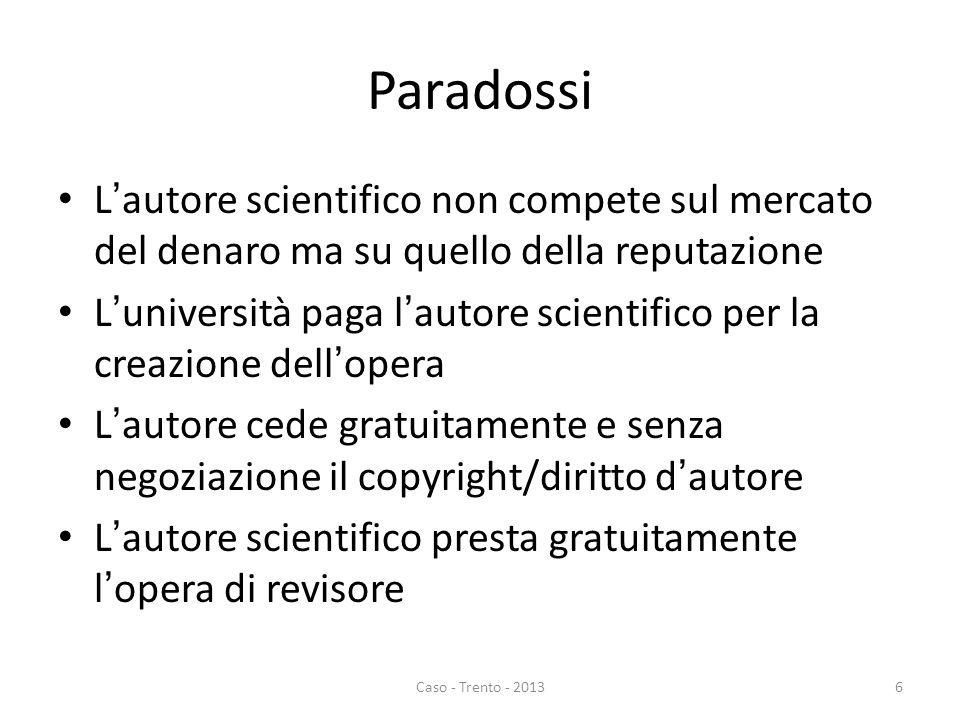 Paradossi L'autore scientifico non compete sul mercato del denaro ma su quello della reputazione L'università paga l'autore scientifico per la creazio