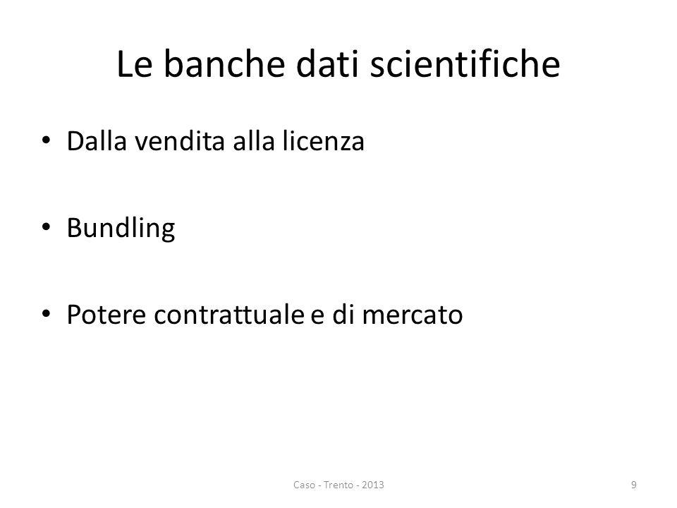 Le banche dati scientifiche Dalla vendita alla licenza Bundling Potere contrattuale e di mercato Caso - Trento - 20139