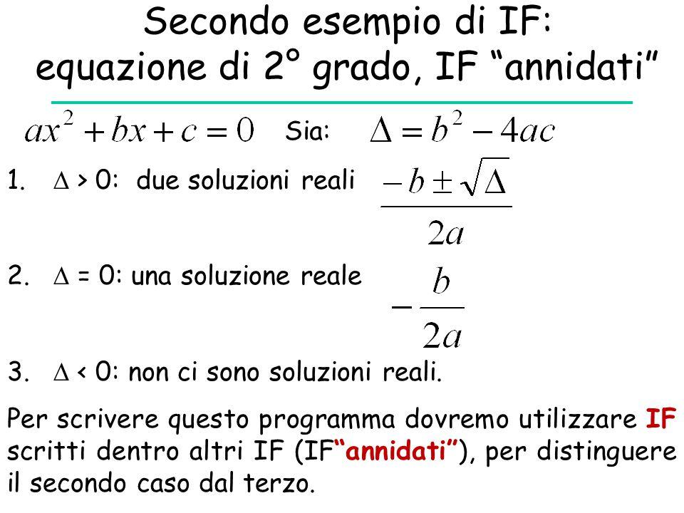 """Secondo esempio di IF: equazione di 2° grado, IF """"annidati"""" 1.  > 0: due soluzioni reali 2.  = 0: una soluzione reale 3.  < 0: non ci sono soluzion"""