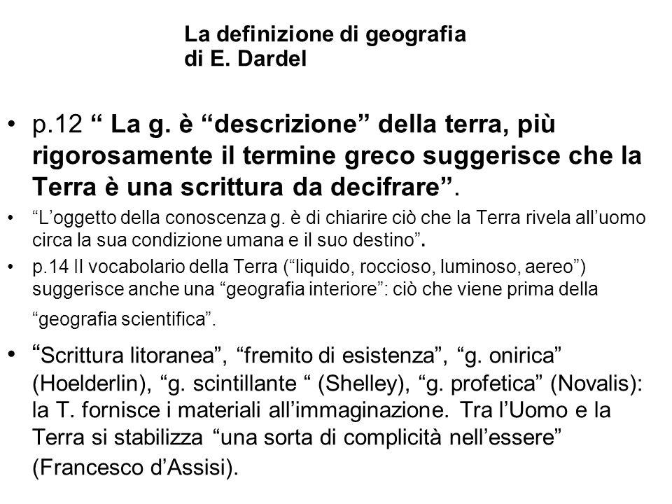 """p.12 """" La g. è """"descrizione"""" della terra, più rigorosamente il termine greco suggerisce che la Terra è una scrittura da decifrare"""". """"L'oggetto della c"""