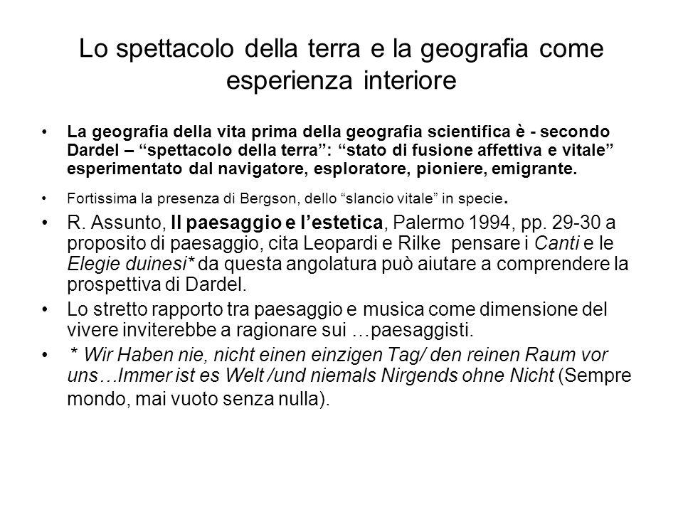 """Lo spettacolo della terra e la geografia come esperienza interiore La geografia della vita prima della geografia scientifica è - secondo Dardel – """"spe"""