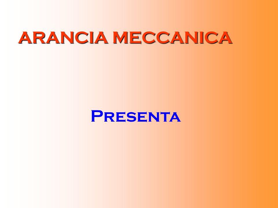 ARANCIA MECCANICA Presenta