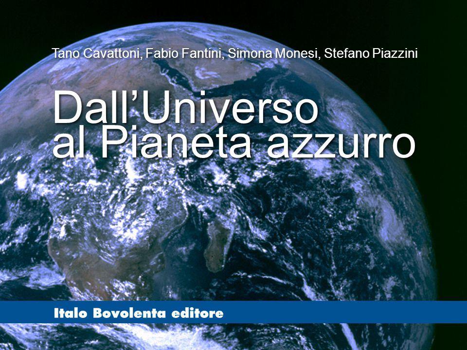 T. Cavattoni, F. Fantini, S. Monesi, S. Piazzini - dall'Universo al Pianeta azzurro - © Italo Bovolenta editore 2010 Tano Cavattoni, Fabio Fantini, Si
