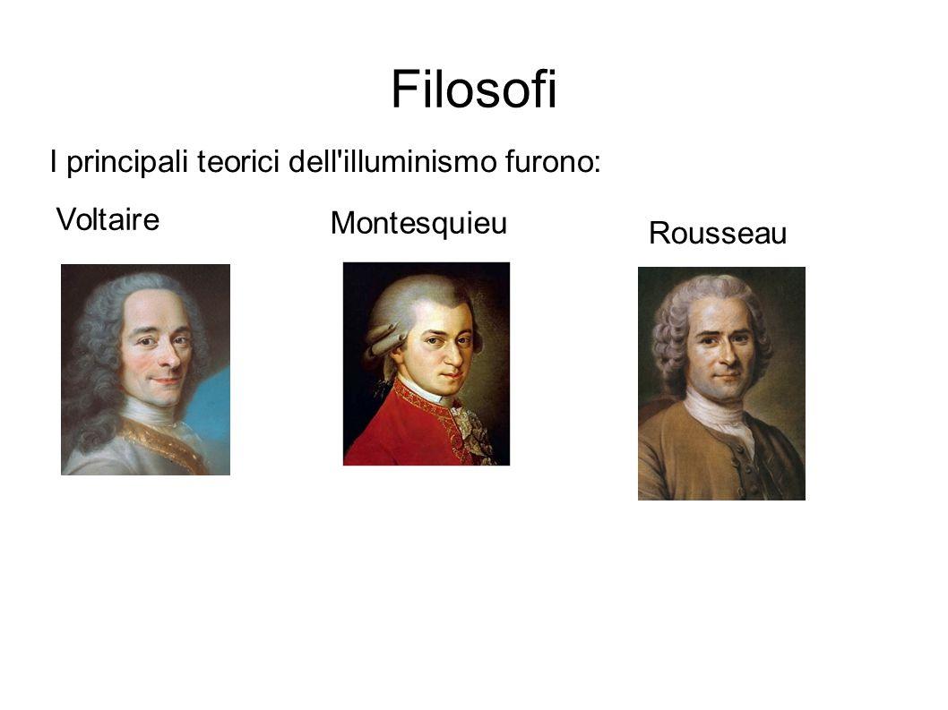 Filosofi I principali teorici dell'illuminismo furono: Voltaire Montesquieu Rousseau